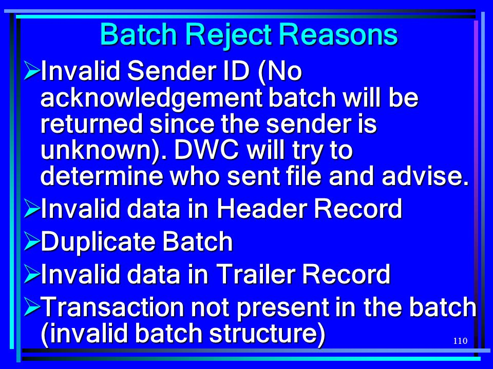 110 Batch Reject Reasons Invalid Sender ID (No acknowledgement batch will be returned since the sender is unknown). DWC will try to determine who sent