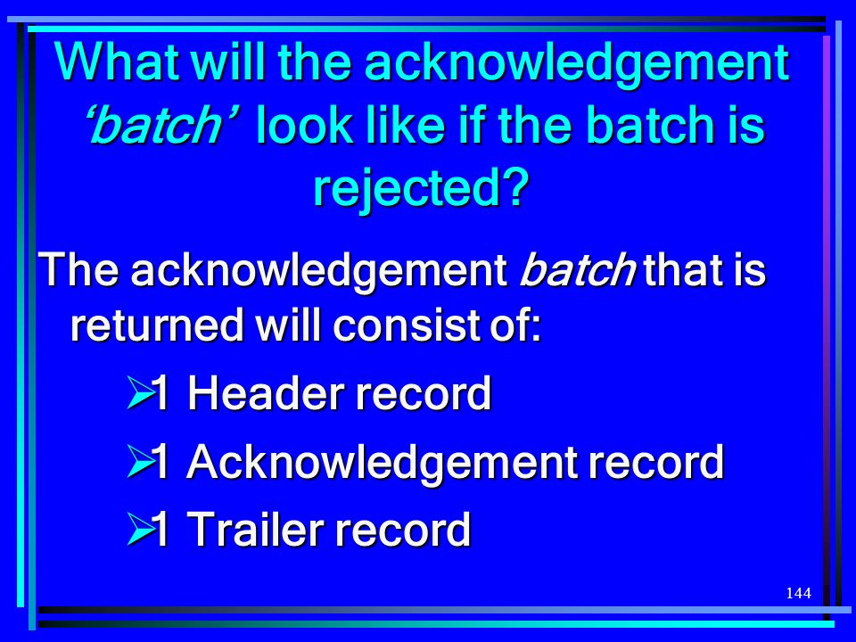 144 What will the acknowledgement batch look like if the batch is rejected.