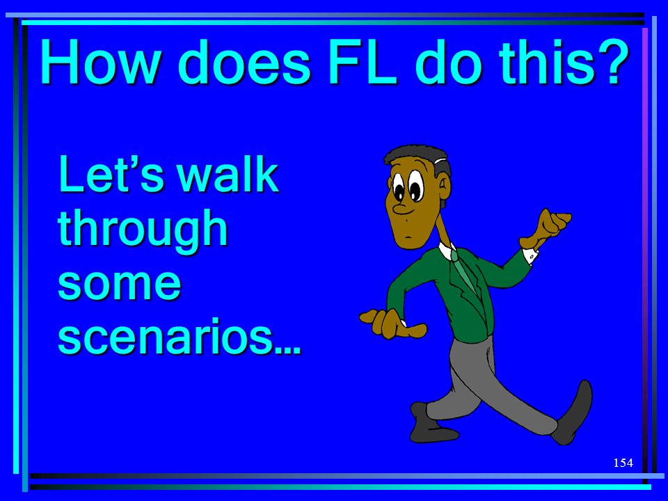 154 How does FL do this Lets walk through some scenarios…