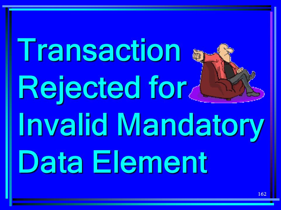 162 Transaction Rejected for Invalid Mandatory Data Element