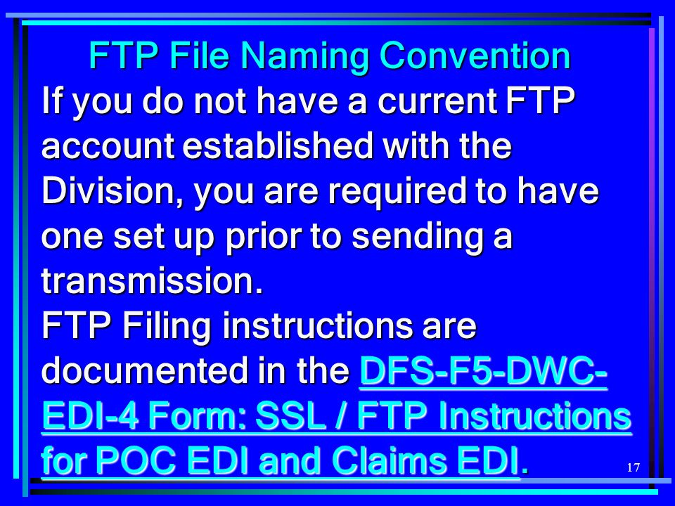 17 If you do not have a current FTP account established with the Division, you are required to have one set up prior to sending a transmission. FTP Fi