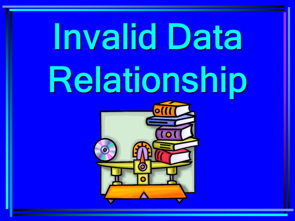 Invalid Data Relationship