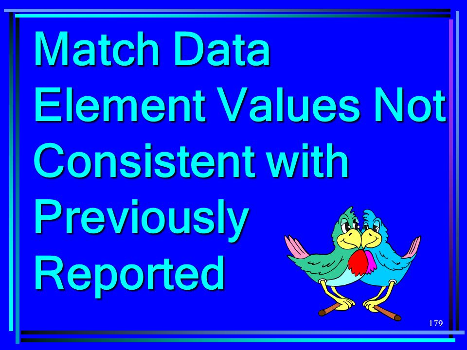 179 Match Data Element Values Not Consistent with Previously Reported