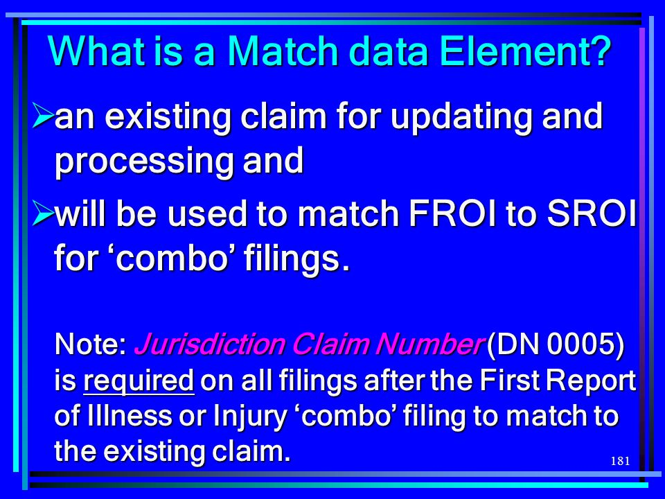 181 What is a Match data Element? an existing claim for updating and processing and an existing claim for updating and processing and will be used to
