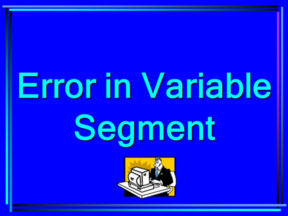 Error in Variable Segment
