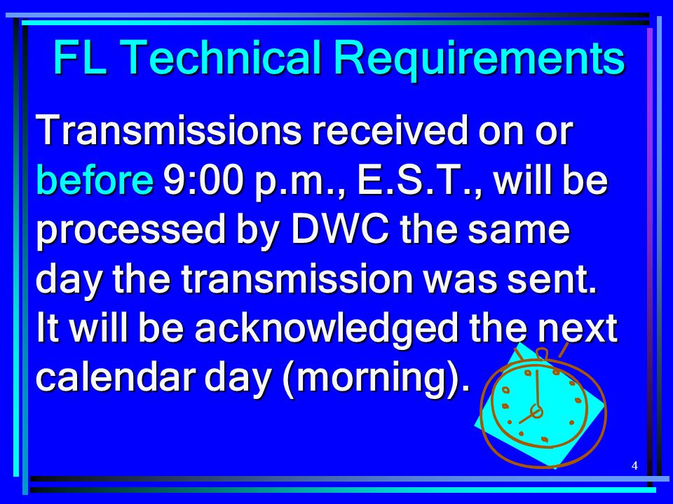 4 Transmissions received on or before 9:00 p.m., E.S.T., will be processed by DWC the same day the transmission was sent.