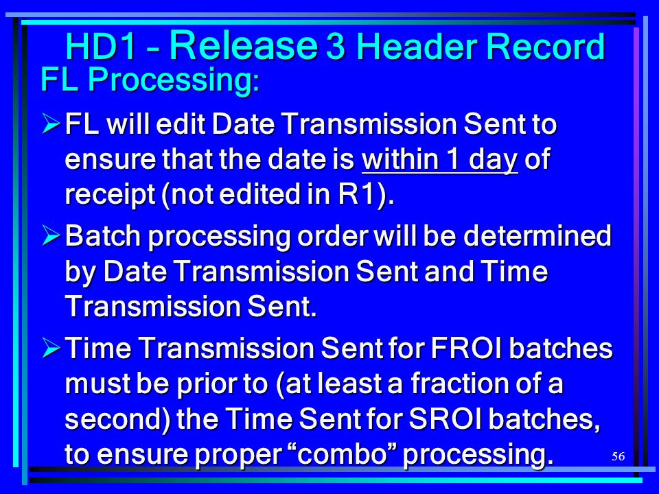 56 FL Processing : FL will edit Date Transmission Sent to ensure that the date is within 1 day of receipt (not edited in R1). FL will edit Date Transm