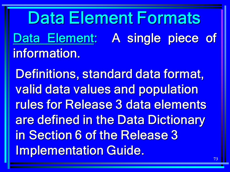 73 Data Element Formats Data Element: A single piece of information.