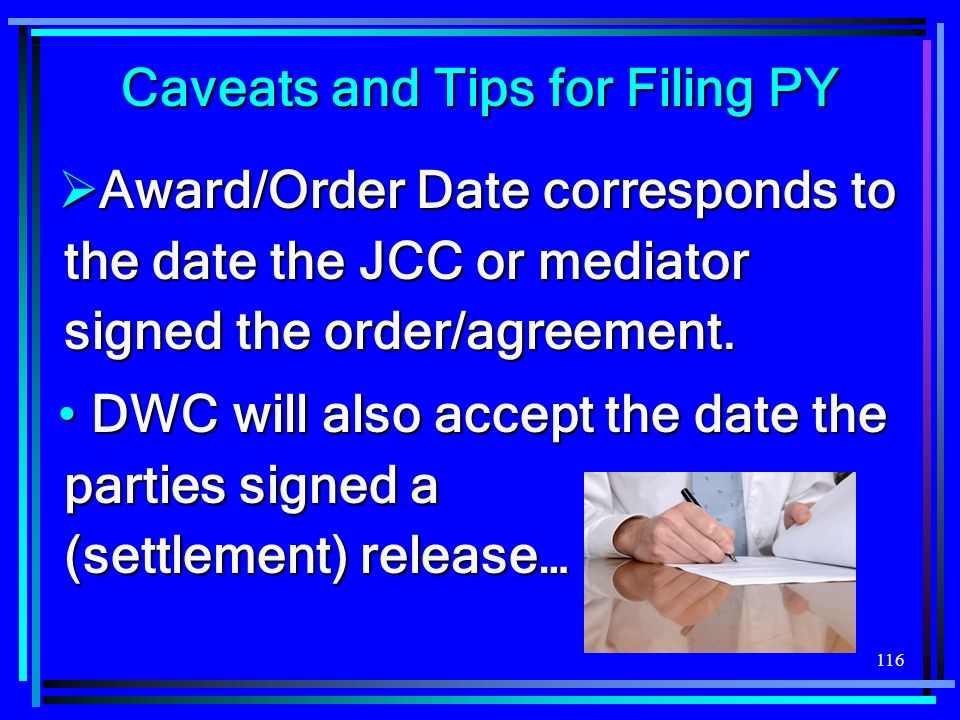 116 Caveats and Tips for Filing PY Award/Order Date corresponds to the date the JCC or mediator signed the order/agreement.