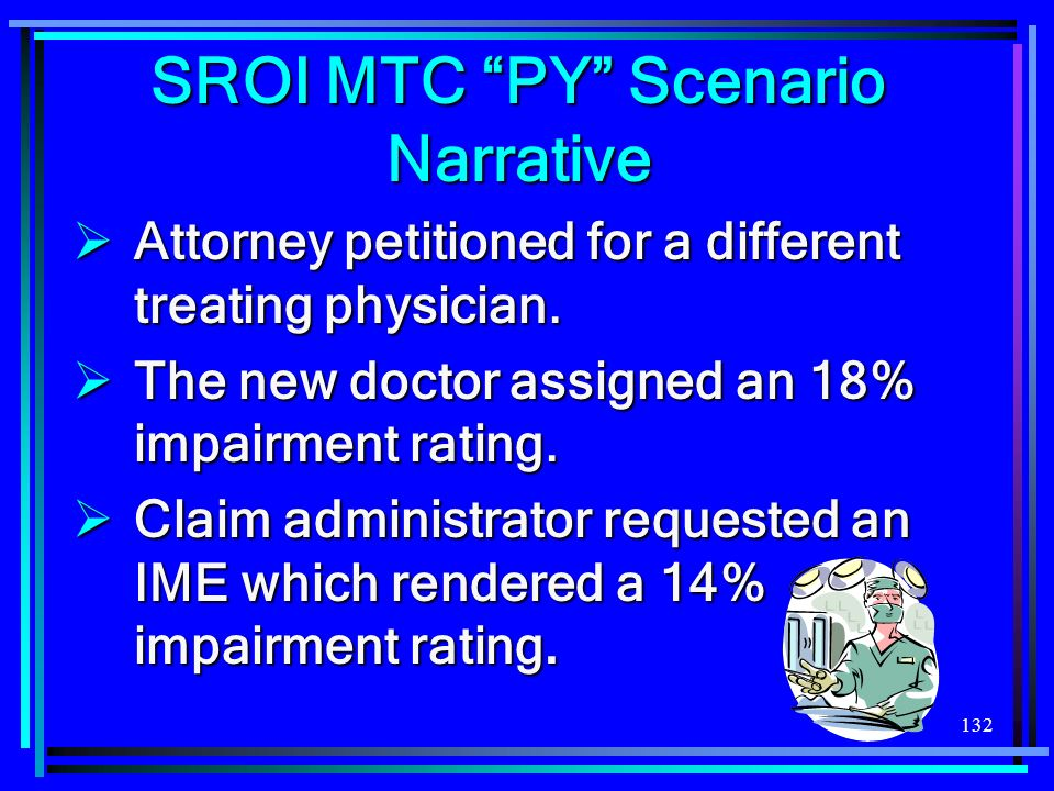 132 SROI MTC PY Scenario Narrative Attorney petitioned for a different treating physician.