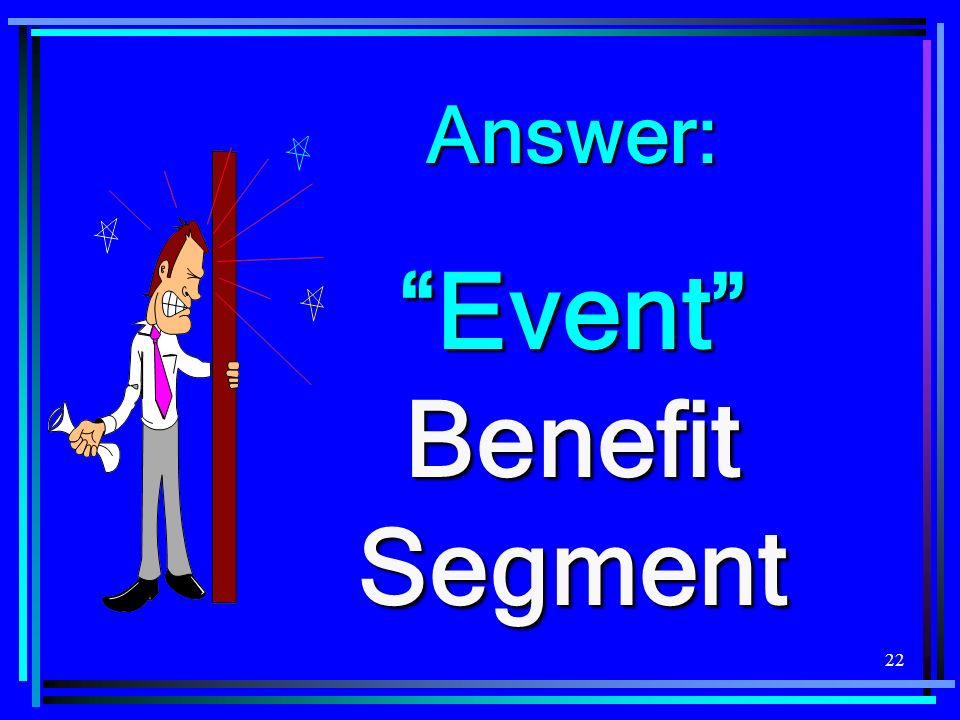 22 Answer: Event Benefit Segment
