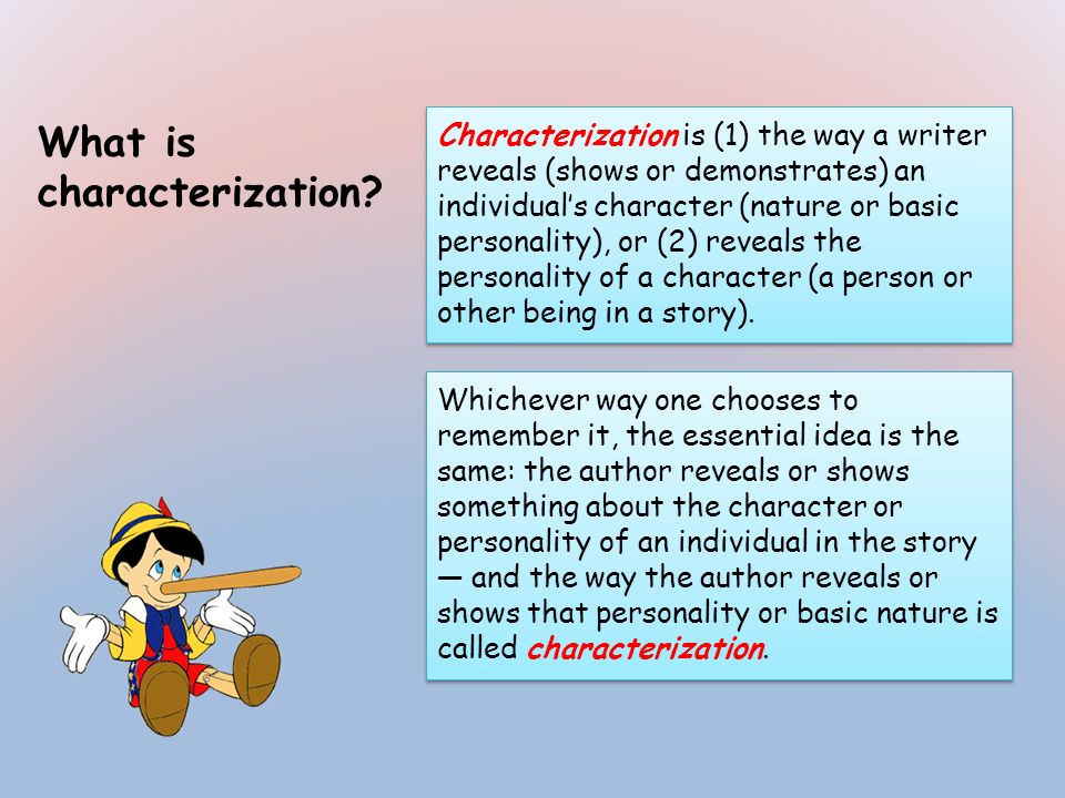 What is characterization? Characterization is (1) the way a writer reveals (shows or demonstrates) an individuals character (nature or basic personali