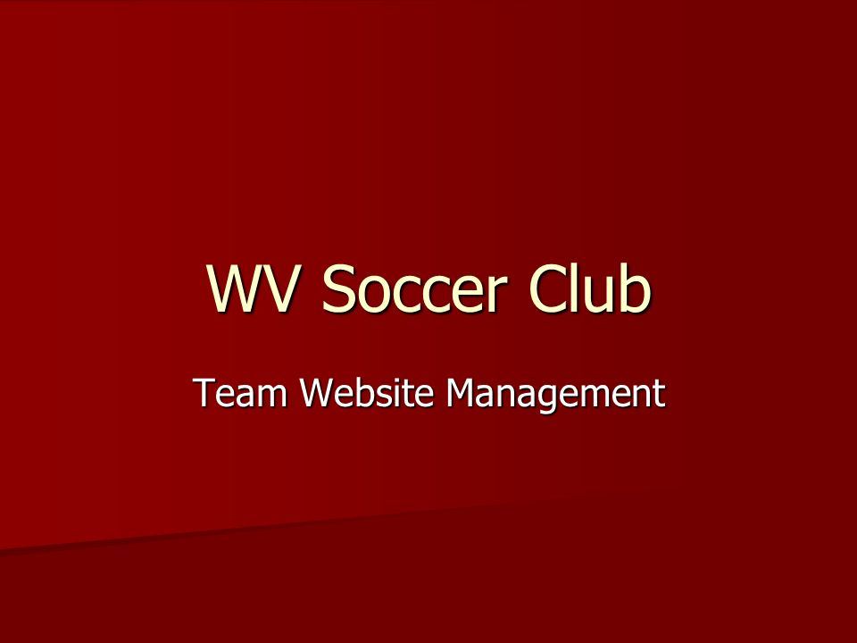 Team Management Login http://webbreez.com/wvsoccerclub/team Each team is assigned their unique username and password.