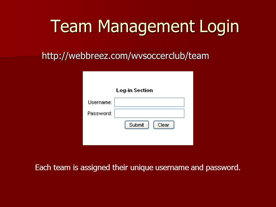 Team Management Login http://webbreez.com/wvsoccerclub/team Each team is assigned their unique username and password.