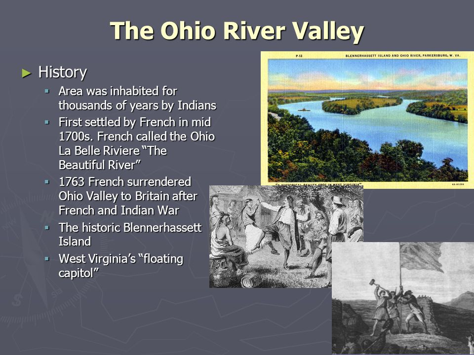 The Ohio River Valley History History Area was inhabited for thousands of years by Indians Area was inhabited for thousands of years by Indians First