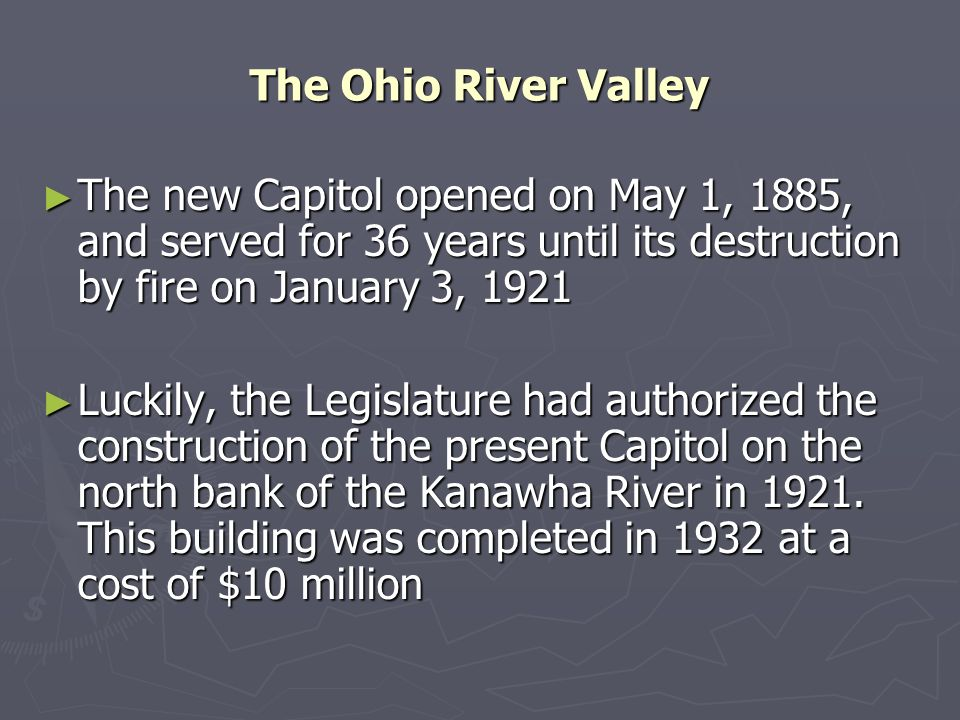 The Ohio River Valley The new Capitol opened on May 1, 1885, and served for 36 years until its destruction by fire on January 3, 1921 The new Capitol