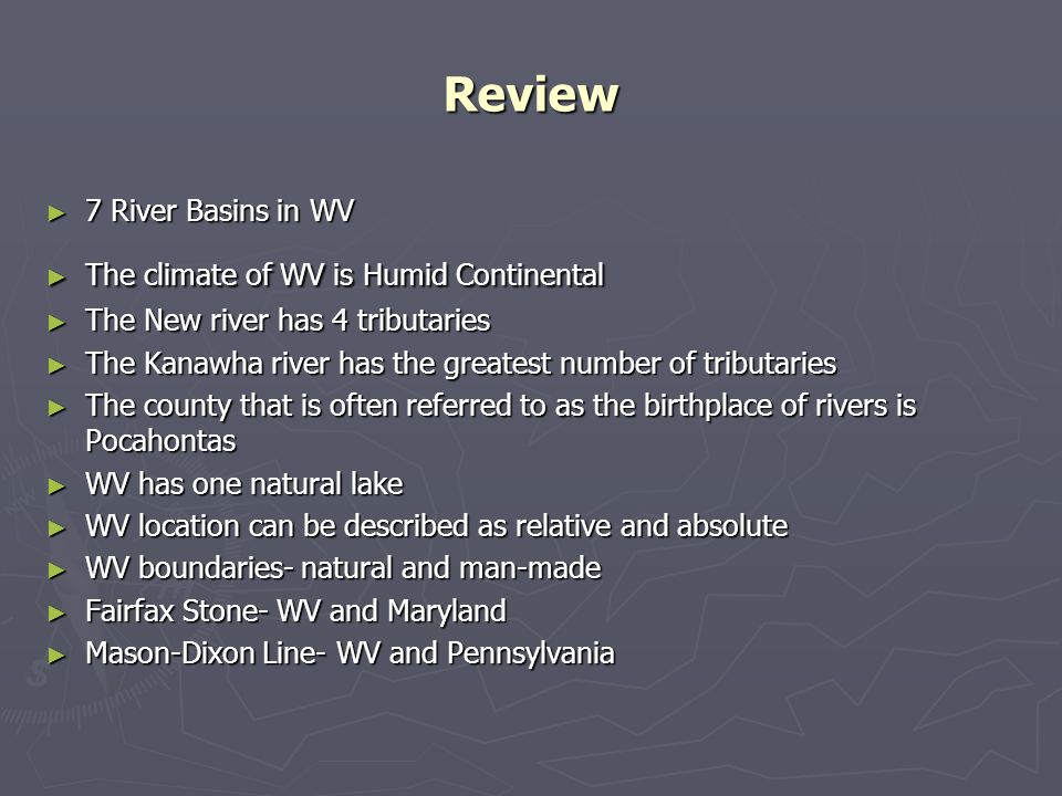 Review 7 River Basins in WV 7 River Basins in WV The climate of WV is Humid Continental The climate of WV is Humid Continental The New river has 4 tri