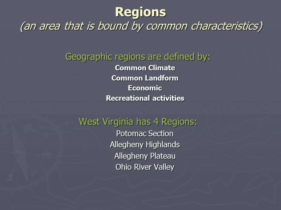 Regions (an area that is bound by common characteristics) Geographic regions are defined by: Common Climate Common Landform Economic Recreational acti
