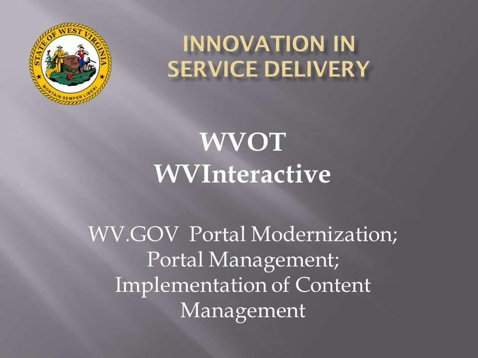 WVOT WVInteractive WV.GOV Portal Modernization; Portal Management; Implementation of Content Management