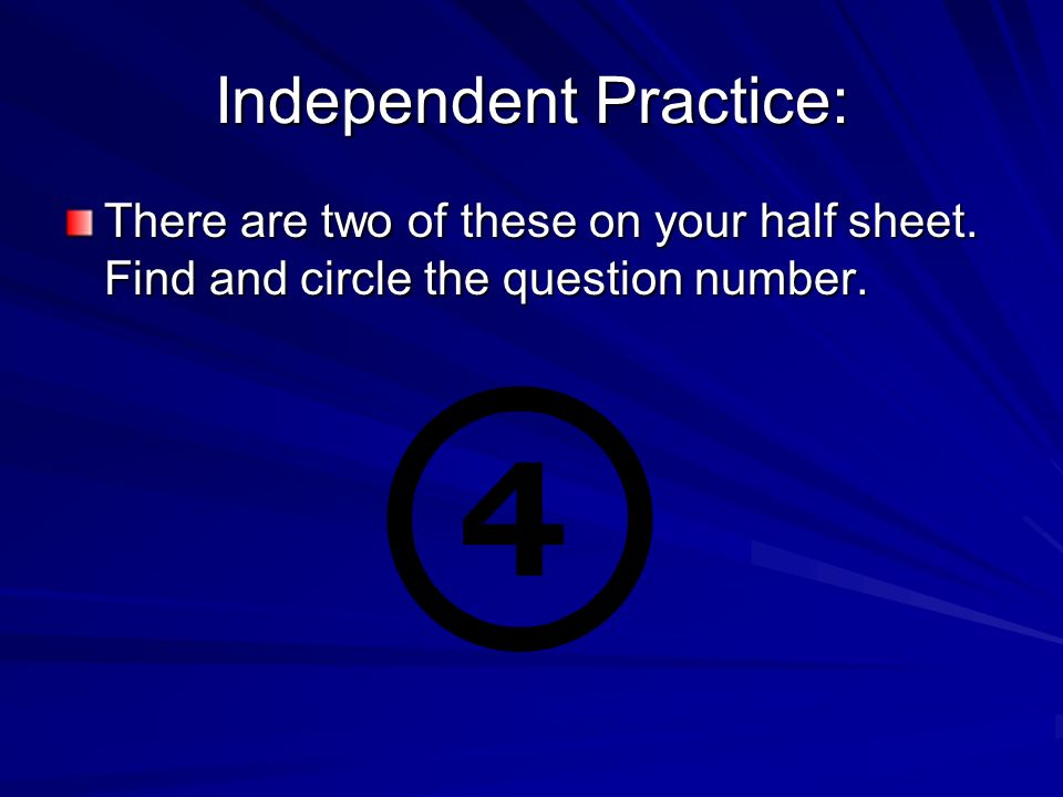 Independent Practice: There are two of these on your half sheet.