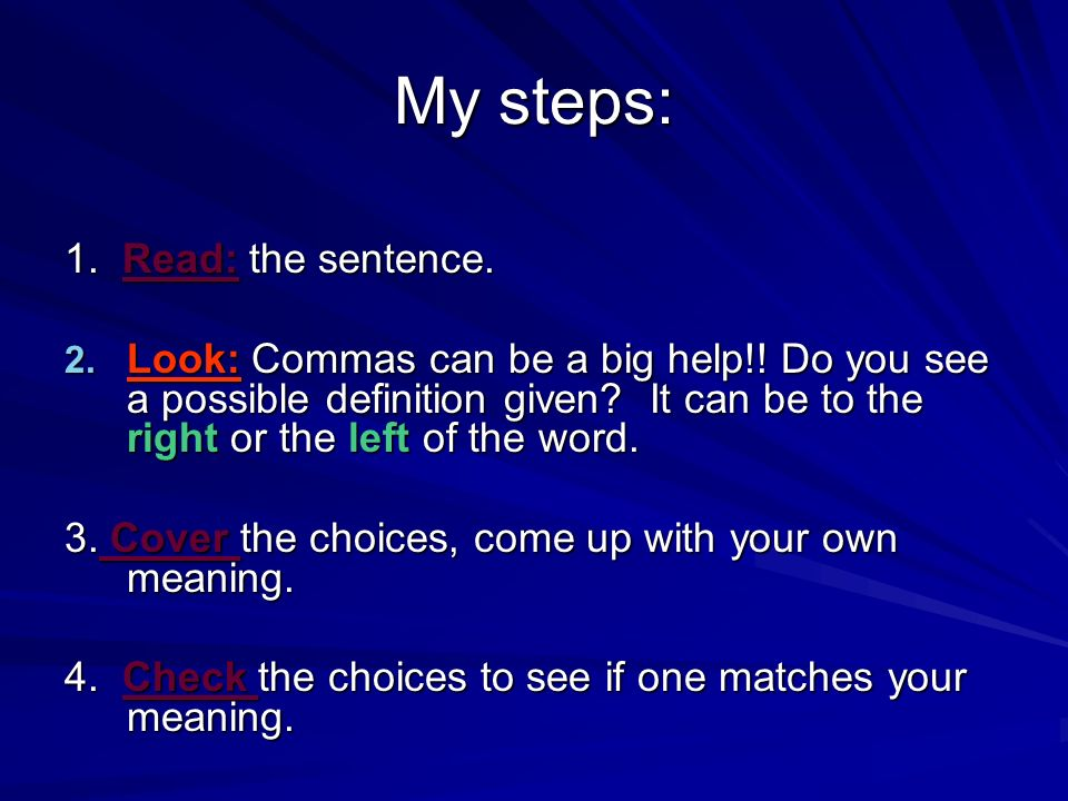 My steps: 1. Read: the sentence. 2. Look: Commas can be a big help!.