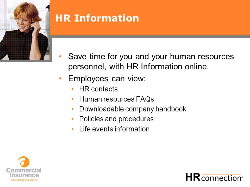 HR Information Save time for you and your human resources personnel, with HR Information online.