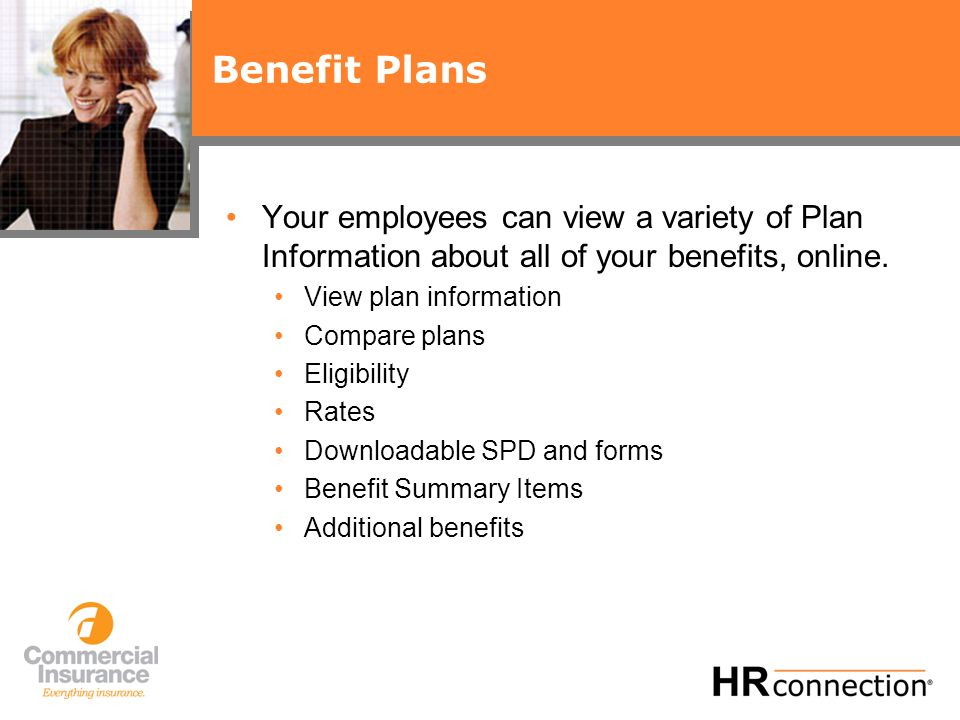 Benefit Plans Your employees can view a variety of Plan Information about all of your benefits, online.
