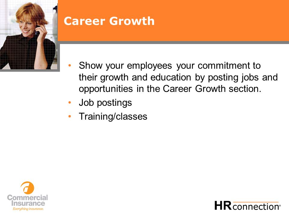 Career Growth Show your employees your commitment to their growth and education by posting jobs and opportunities in the Career Growth section.