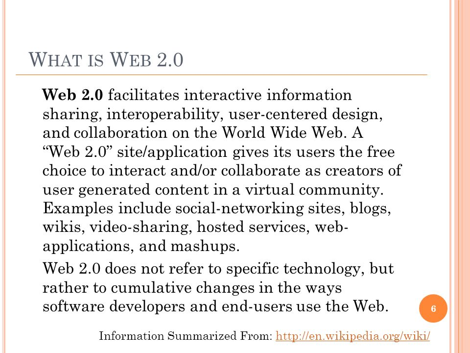 W HAT IS W EB 2.0 Web 2.0 facilitates interactive information sharing, interoperability, user-centered design, and collaboration on the World Wide Web.