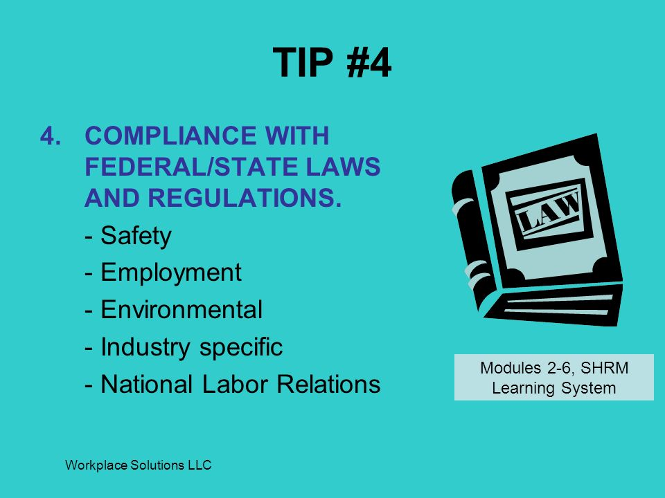 Workplace Solutions LLC TIP #4 4.COMPLIANCE WITH FEDERAL/STATE LAWS AND REGULATIONS.