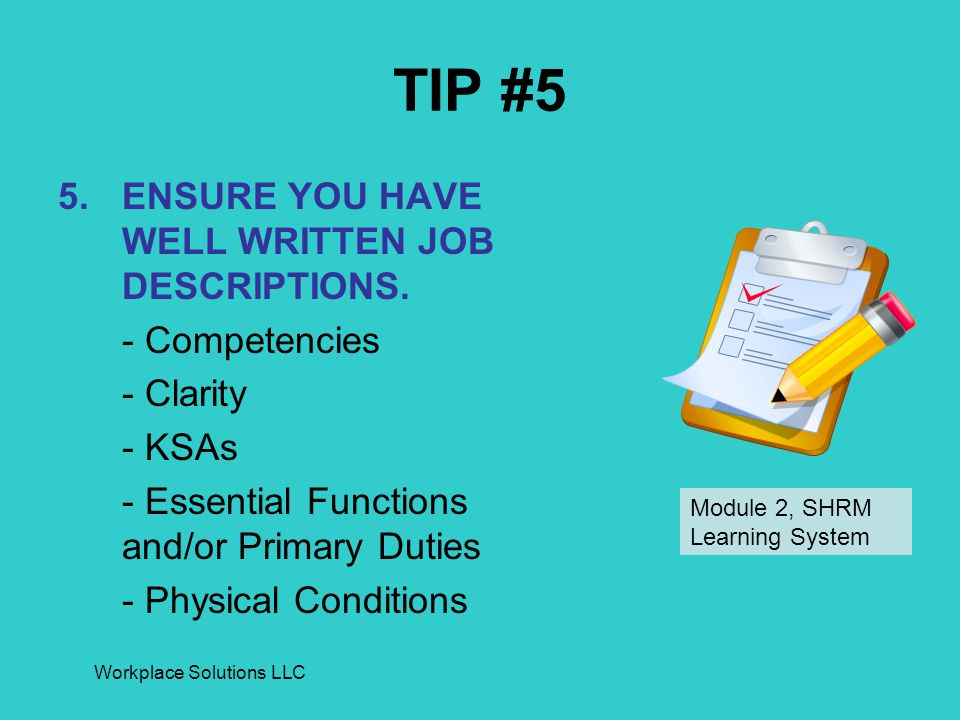 Workplace Solutions LLC TIP #5 5.ENSURE YOU HAVE WELL WRITTEN JOB DESCRIPTIONS.