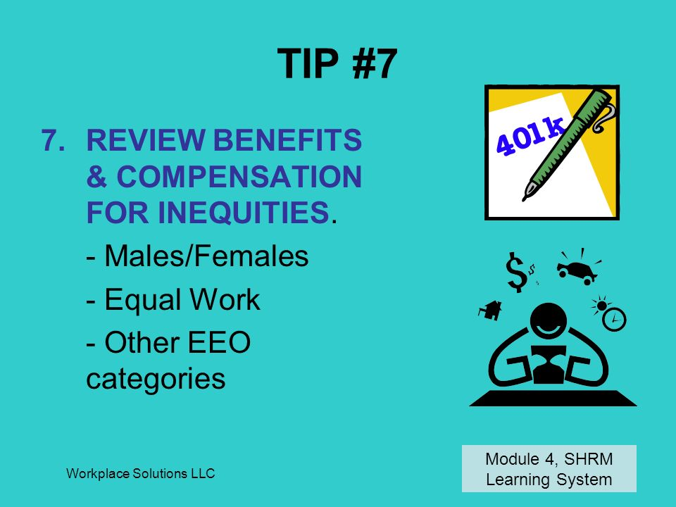 Workplace Solutions LLC TIP #7 7.REVIEW BENEFITS & COMPENSATION FOR INEQUITIES.