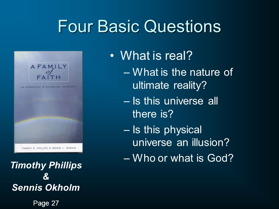 Four Basic Questions What is real. –What is the nature of ultimate reality.