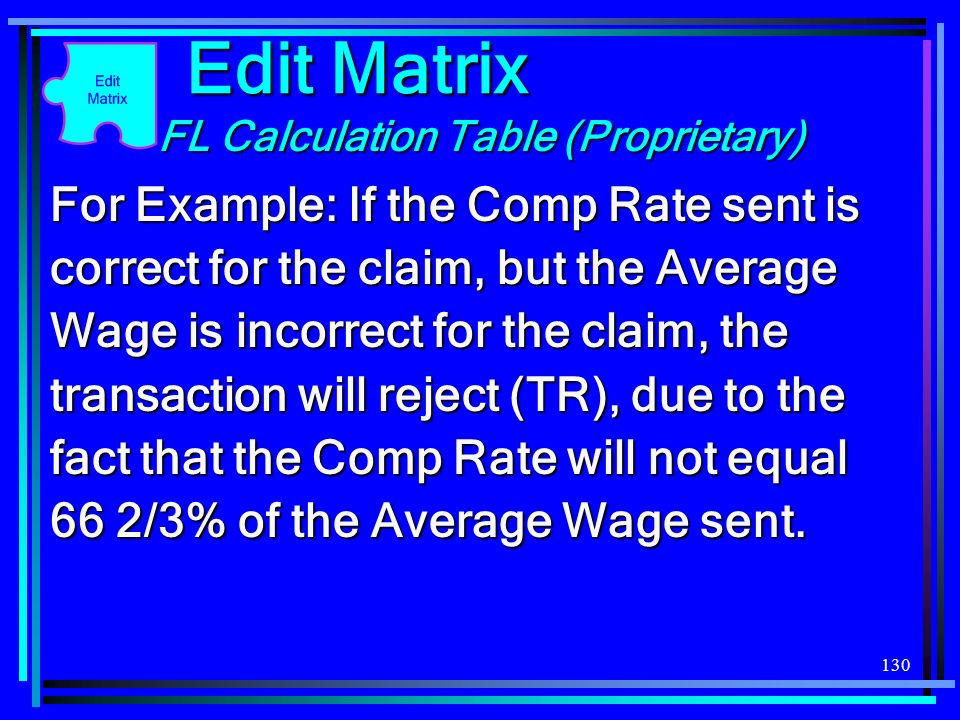 130 FL Calculation Table (Proprietary) Edit Matrix For Example: If the Comp Rate sent is correct for the claim, but the Average Wage is incorrect for