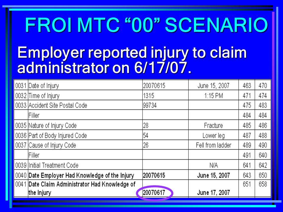 185 Employer reported injury to claim administrator on 6/17/07. FROI MTC 00 SCENARIO