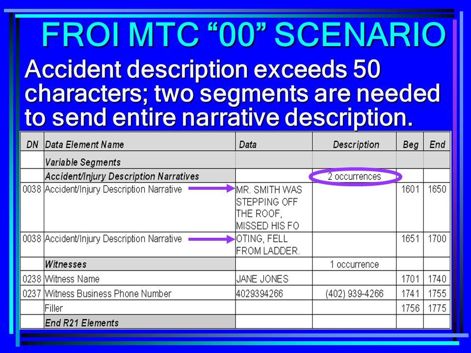 202 Accident description exceeds 50 characters; two segments are needed to send entire narrative description. FROI MTC 00 SCENARIO
