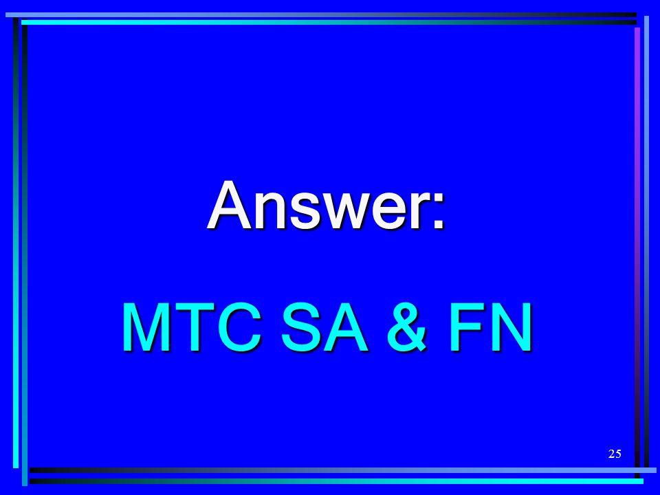 25 Answer: MTC SA & FN MTC SA & FN