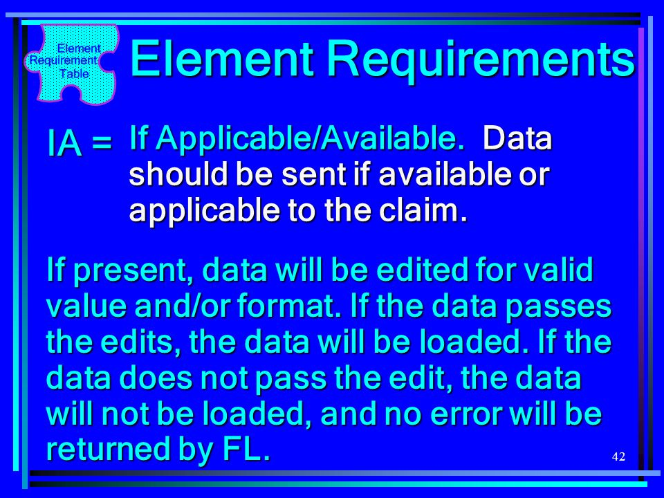 42 Element Requirements If Applicable/Available. Data should be sent if available or applicable to the claim. IA = If present, data will be edited for