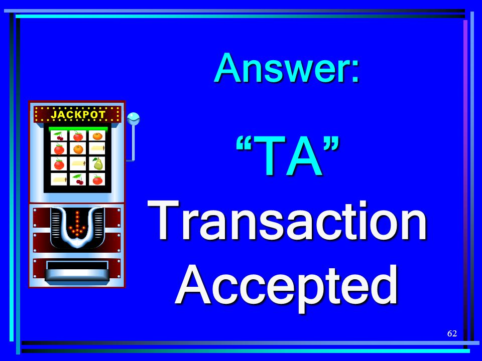 62 Answer: TA Transaction Accepted