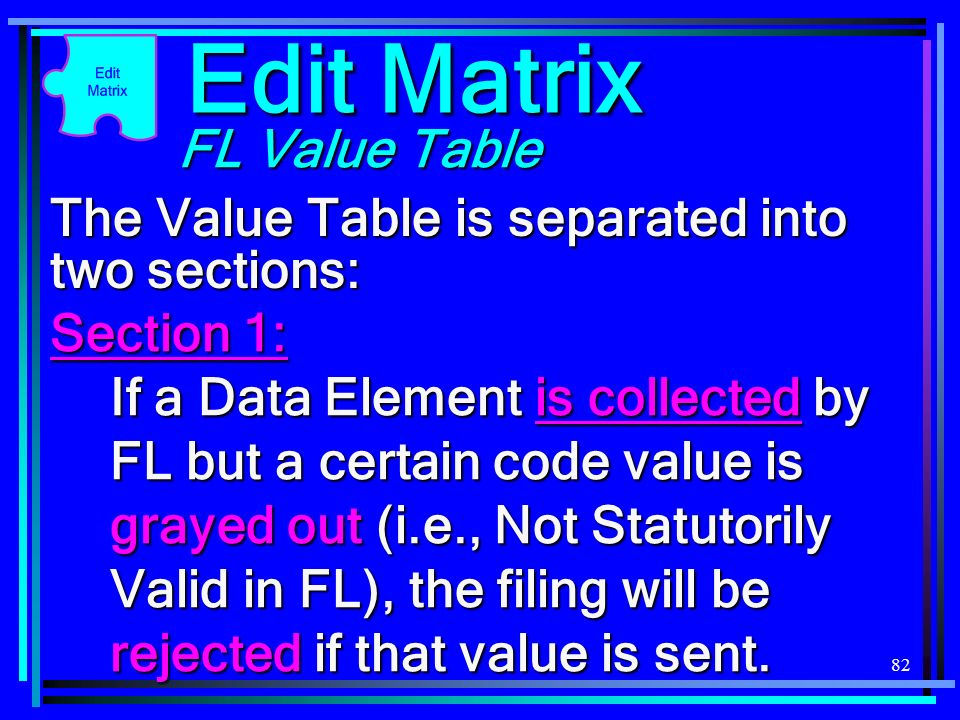 82 The Value Table is separated into two sections: Section 1: If a Data Element is collected by FL but a certain code value is grayed out (i.e., Not S