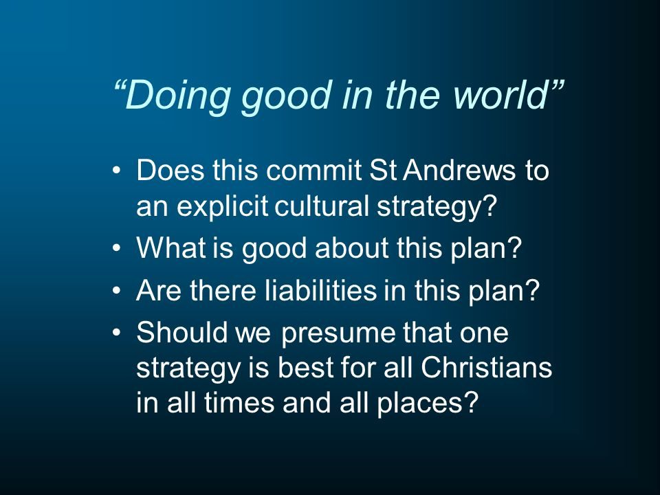 Doing good in the world Does this commit St Andrews to an explicit cultural strategy.