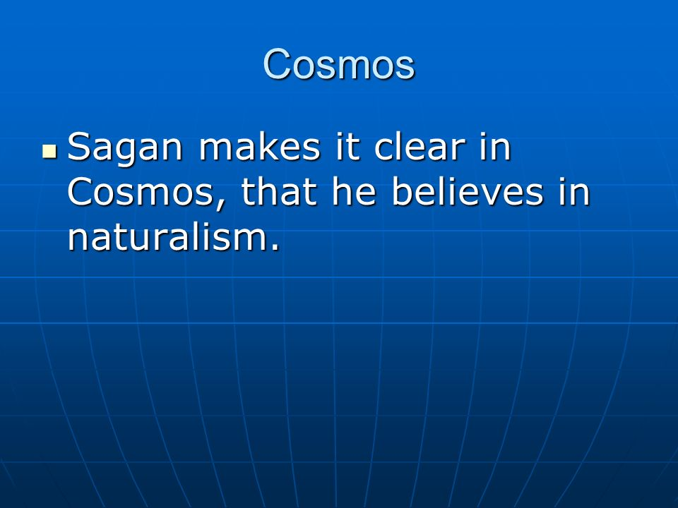 Cosmos Sagan makes it clear in Cosmos, that he believes in naturalism.