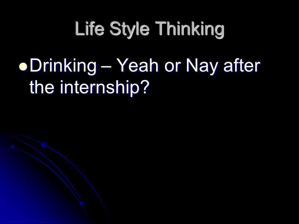 Life Style Thinking Drinking – Yeah or Nay after the internship.