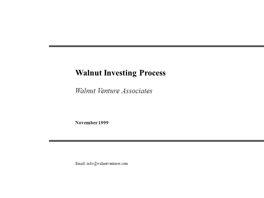 Walnut Investing Process Walnut Venture Associates November 1999 Email: info@walnutventures.com