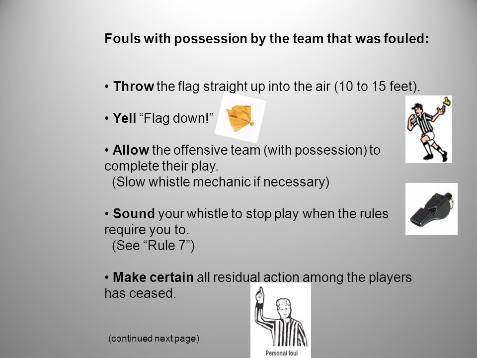 Fouls with possession by the team that was fouled: Turn toward the table and announce the following information: - The uniform color of the offending player.