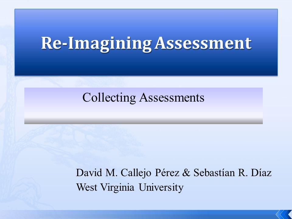 David M. Callejo Pérez & Sebastían R. Díaz West Virginia University Collecting Assessments