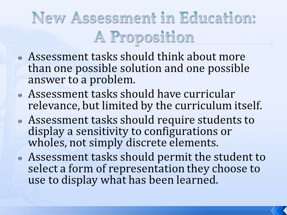 Assessment tasks should think about more than one possible solution and one possible answer to a problem. Assessment tasks should have curricular rele