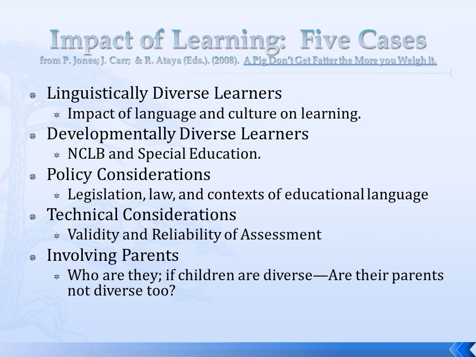 Linguistically Diverse Learners Impact of language and culture on learning. Developmentally Diverse Learners NCLB and Special Education. Policy Consid