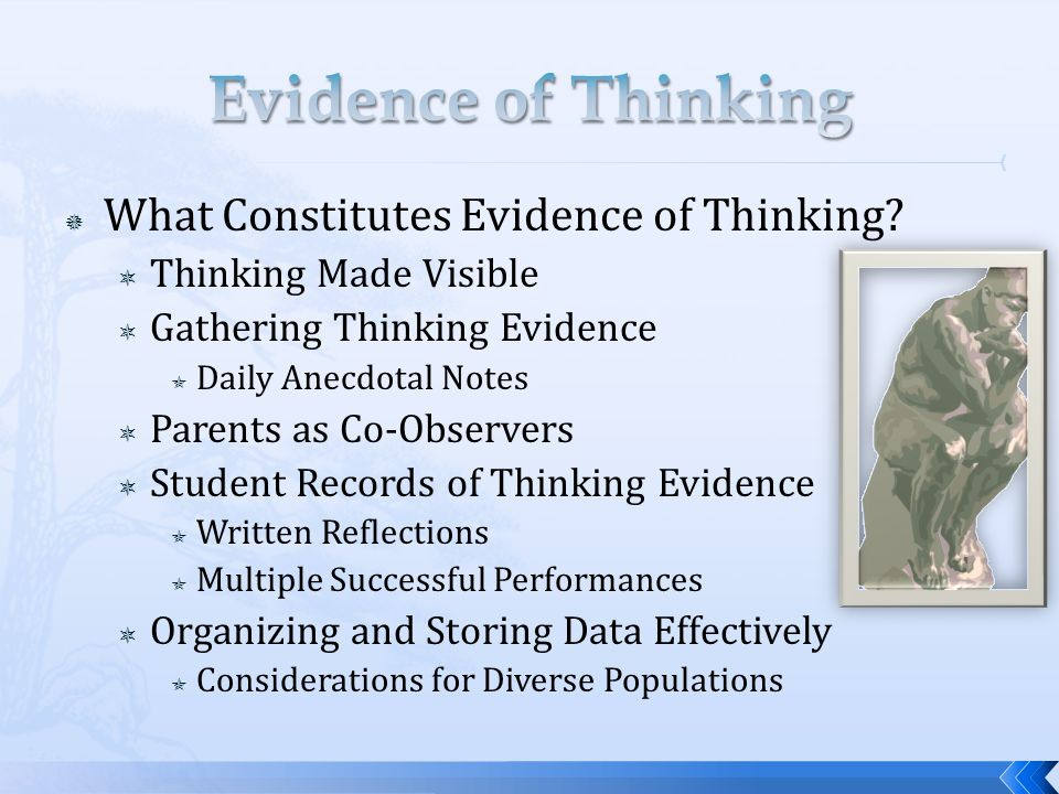 What Constitutes Evidence of Thinking? Thinking Made Visible Gathering Thinking Evidence Daily Anecdotal Notes Parents as Co-Observers Student Records