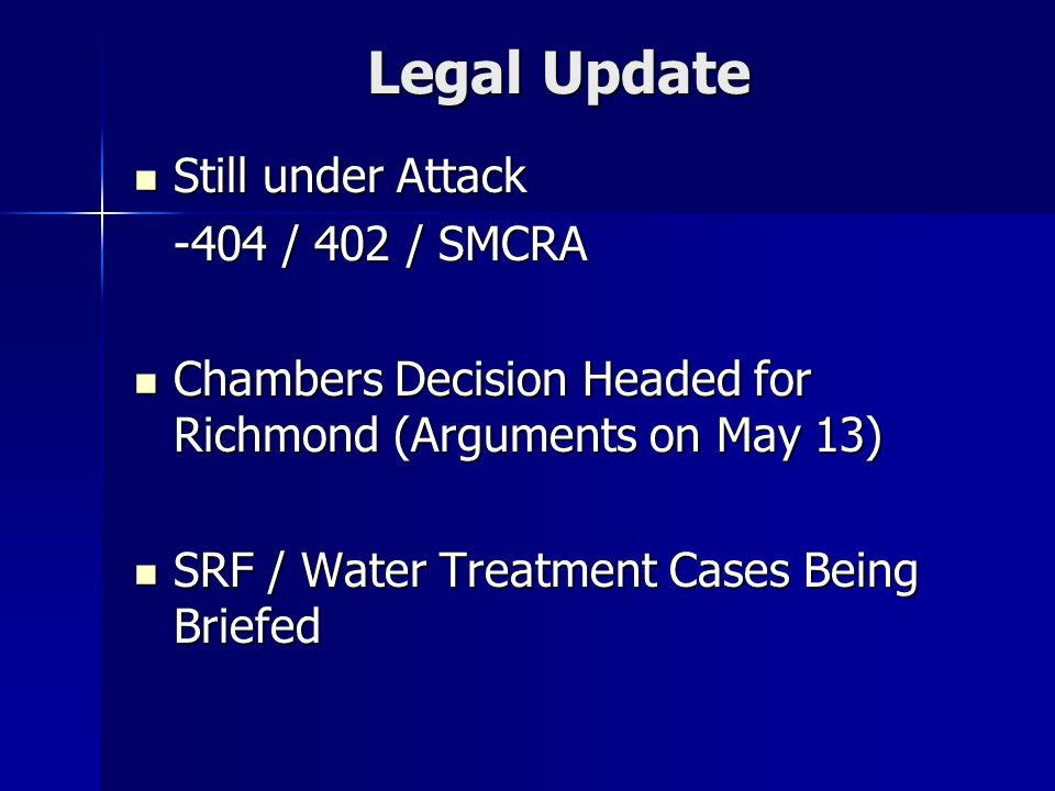 Legal Update Still under Attack Still under Attack -404 / 402 / SMCRA Chambers Decision Headed for Richmond (Arguments on May 13) Chambers Decision Headed for Richmond (Arguments on May 13) SRF / Water Treatment Cases Being Briefed SRF / Water Treatment Cases Being Briefed
